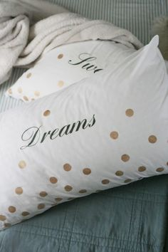 DIY : pillow cases...what if: hearts instead of dots, different font that says 'I love you', small square pillow...a Valentine's Day surprise.  What do you think?