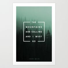 The Mountains are Calling by Zeke Tucker https://society6.com/product/the-mountains-are-calling-xlm_print?curator=themotivatedtype