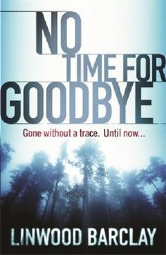 No Time for Goodbye  (Book) : Barclay, Linwood : On the morning she will never forget, suburban teenager Cynthia Archer awakes with a nasty hangover and a feeling she is going to have an even nastier confrontation with her mom and dad. But when she leaves her bedroom, she discovers the house is empty, with no sign of her parents or younger brother Todd. In the blink of an eye, without any explanation, her family has simply disappeared. Twenty-five years later Cynthia is still haunted by ...