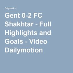 Gent 0-2 FC Shakhtar - Full Highlights and Goals - Video Dailymotion