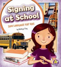 J 419 CLA. Illustrations of American Sign Language, along with labeled photos, introduce children to words and phrases useful for signing at school.