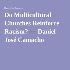 Do Multicultural Churches Reinforce Racism? — Daniel José Camacho