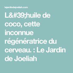 L'huile de coco, cette inconnue régénératrice du cerveau. : Le Jardin de Joeliah