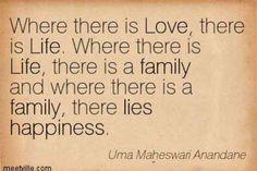 """Where there is Love, there is Life. Where there is Life, there is a family and where there is a family, there lies happiness."" —Uma Maheswari Anandane"