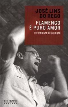 Flamengo É Puro Amor - 111 Crônicas Escolhidas - 3ª Ed. 2013