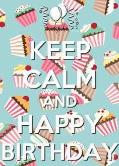 KEEP CALM AND HAPPY BIRTHDAY      tjn