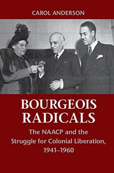 Bourgeois Radicals: The NAACP and the Struggle for Colonial Liberation, 1941-1960 by Carol Anderson http://www.amazon.com/dp/0521155738/ref=cm_sw_r_pi_dp_J4AKub1FQN786