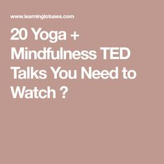 20 Yoga + Mindfulness TED Talks You Need to Watch ⋆