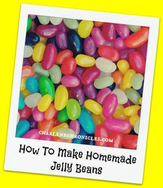 how to make homemade jelly beans: http://www.charlenechronicles.com/health/how-to-make-homemade-jelly-beans/