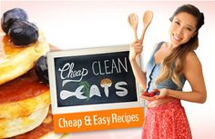 "Cheap Clean Eats: Healthy, ""clean eating"" recipes that are easy on your wallet!  