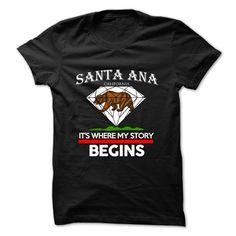Santa Ana - California - Its Where My Story Begins ! T Shirt, Hoodie, Sweatshirt