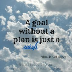 The Handmade Business Mentor: Quotes To Inspire A goal without a plan is just a wish. Antoine de Saint-Exupery