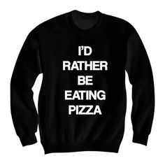 Pizza Crewneck Sweatshirt Sweater Jumper - Oversize Grunge Punk Kawaii Tumblr I'd Rather Be Eating Pizza