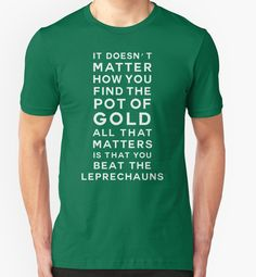 """""""It doesn't matter how you find the pot of gold. All that matters is that you beat the leprechauns"""" T-Shirts & Hoodies by ynotfunny 