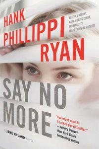 Hank Phillippi Ryan signs Say No More (A Jane Ryland Novel), Sunday, November 6 at 2 PM!