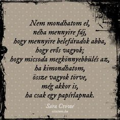 Sara Crowe gondolata a szomorúságról. Motivational Quotes, Funny Quotes, Inspirational Quotes, Crush Quotes, Life Quotes, Emotional Rollercoaster, Breakup Quotes, Someone Like You, More Than Words
