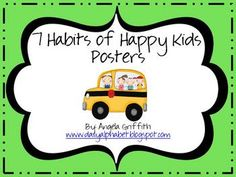 Free! The 7 Habits of Happy Kids by Sean Covey is a great book that teaches children to live life by principles. These are great posters that can be used...