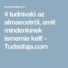 4 tudnivaló az almaecetről, amit mindenkinek ismernie kell! - Tudasfaja.com Diet