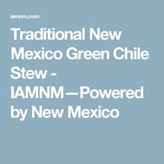 Traditional New Mexico Green Chile Stew - IAMNM—Powered by New Mexico