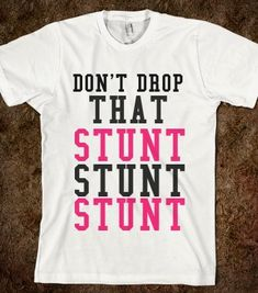 Don't Drop That Stunt Stunt Stunt - Emkayhill - Skreened T-shirts, Organic Shirts, Hoodies, Kids Tees, Baby One-Pieces and Tote Bags