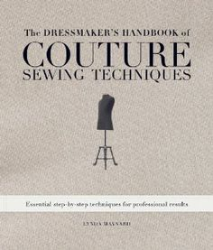 The Dressmaker's Handbook of Couture Sewing Techniques: Essential Step-by-Step Techniques for Professional Results: Lynda Maynard: 9781596682474: Amazon.com: Books