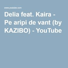Delia feat. Kaira - Pe aripi de vant (by KAZIBO) - YouTube