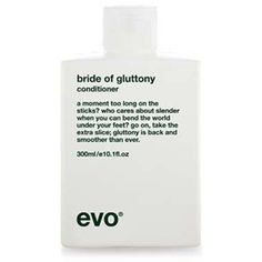 EVO BRIDE OF GLUTTONY CONDITIONER 300ml - a moment too long on the sticks? who cares about slender when you can bend the world under your feet? go on, take the extra slice; gluttony is back and smoother than ever. £11.50
