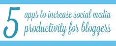 We have collected five apps to help bloggers increase their social media productivity to create more time for writing.