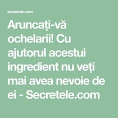 Aruncați-vă ochelarii! Cu ajutorul acestui ingredient nu veți mai avea nevoie de ei - Secretele.com Seafood Appetizers, How To Get Rid, Herbal Remedies, Baby Care, Dry Skin, Metabolism, Good To Know, Herbalism, Health Fitness
