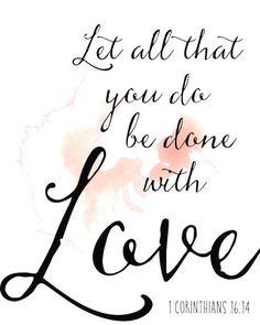 1 Corinthians 16:14 (NKJV)