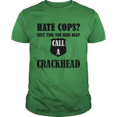 Hate Cops Next Time You Need Help Call A Crackhead T-Shirts, Hoodies. GET IT ==► https://www.sunfrog.com/Funny/Hate-Cops-Next-Time-You-Need-Help-Call-A-Crackhead-Green-Guys.html?id=41382