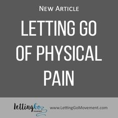 New article on Letting Go blog has been published. This time it is about how to Let Go of Physical Pain. http://www.lettinggomovement.com/#!Letting-Go-of-Physical-Pain/h4fd7/5714f38f0cf2b05e61f40814