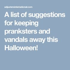 A list of suggestions for keeping pranksters and vandals away this Halloween!