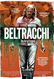 Beltracchi: The Art of Forgery (2014) A mesmerizing, thought-provoking yet surprisingly amusing documentary on the life and times of Wolfgang Beltracchi, who tricked the international art world for nearly 40 years by forging and selling paintings of early 20th-century masters.