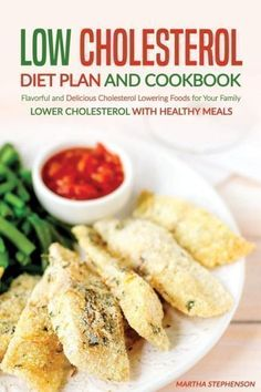 Low Cholesterol Diet Plan and Cookbook: Flavorful and Delicious Cholesterol Lowering Foods for Your #cholesteroldietplans