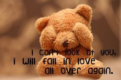 I can't look at you, I will fall in love all over again.