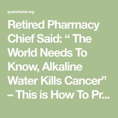 """Retired Pharmacy Chief Said: """" The World Needs To Know, Alkaline Water Kills Cancer"""" – This is How To Prepare It! – Page 2 – Gust Of Wind~"""