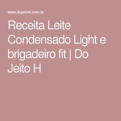 Receita Leite Condensado Light e brigadeiro fit | Do Jeito H