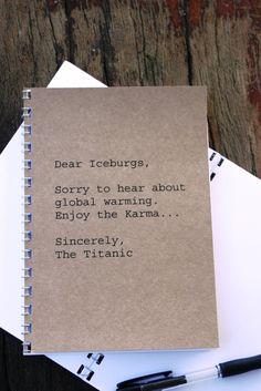 Journal - Dear Iceberg, Sincerely the Titanic. $8.50, via Etsy.