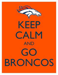 Keep Calm and Go Broncos - 8x10 Picture - Wall Hanging - Denver Football NFL Orange. $7.90, via Etsy.