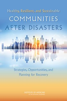 Healthy, Resilient, and Sustainable Communities After Disasters: Strategies, Opportunities, and Planning for Recovery (2015). Download a free PDF at http://www.nap.edu/catalog/18996/healthy-resilient-and-sustainable-communities-after-disasters-strategies-opportunities-and?utm_source=pinterest