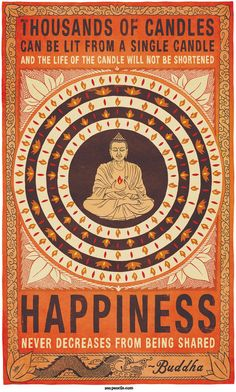 "Happiness. ""thousands of candles can be lit from a single candle and the life of the candle will not be shortened…. happiness never decreases from being shared"" BUDDAH by Zen Pencils"