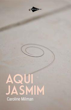 aqui jasmim, caroline milman, poesia, 2012, ed. modelo de nuvem, brasil