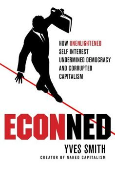 ECONned: How Unenlightened Self Interest Undermined Democracy and Corrupted Capitalism by Yves Smith, http://www.amazon.com/dp/B0038YQWC0/ref=cm_sw_r_pi_dp_AQ1Orb0THG8R0