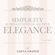 Simplicity is the keynote of all true elegance - Coco Channel @Sarah Nasafi Grayce #laylagrayce #cocochannel @lgquoteoftheday
