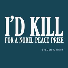 My design. Quotable Quotes, Funny Quotes, Steven Wright, Nobel Peace Prize, Design Quotes, Make Me Smile, Quotations, Author, Sayings