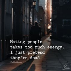 Hating People Takes Too Much Energy - https://themindsjournal.com/hating-people-takes-too-much-energy/