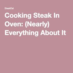 Cooking Steak In Oven: (Nearly) Everything About It