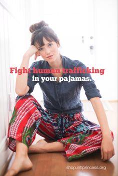 Pajama Pants / International Princess | help fight human trafficking through the purchase of these pants!