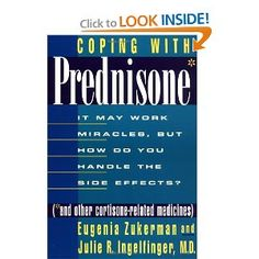 Approximately one million Americans per year take high doses of prednisone and related drugs (glucocorticoids) to treat serious illnesses and conditions ranging from asthma to rheumatoid arthritis to pemphiugs. These medicines have unpleasant, even devastating side effects, including gastrointestinal problems, intense mood swings, changes in hair and skin, and increased susceptibility to infection, BUT they may also be the only treatment available for some patients.